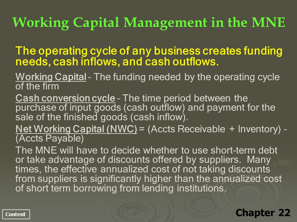 Content Working Capital Management in the MNE Chapter 22 The operating cycle of any business creates funding needs, cash inflows, and cash outflows. W