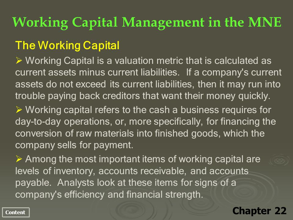 Content Working Capital Management in the MNE Chapter 22 The Working Capital Working Capital is a valuation metric that is calculated as current asset