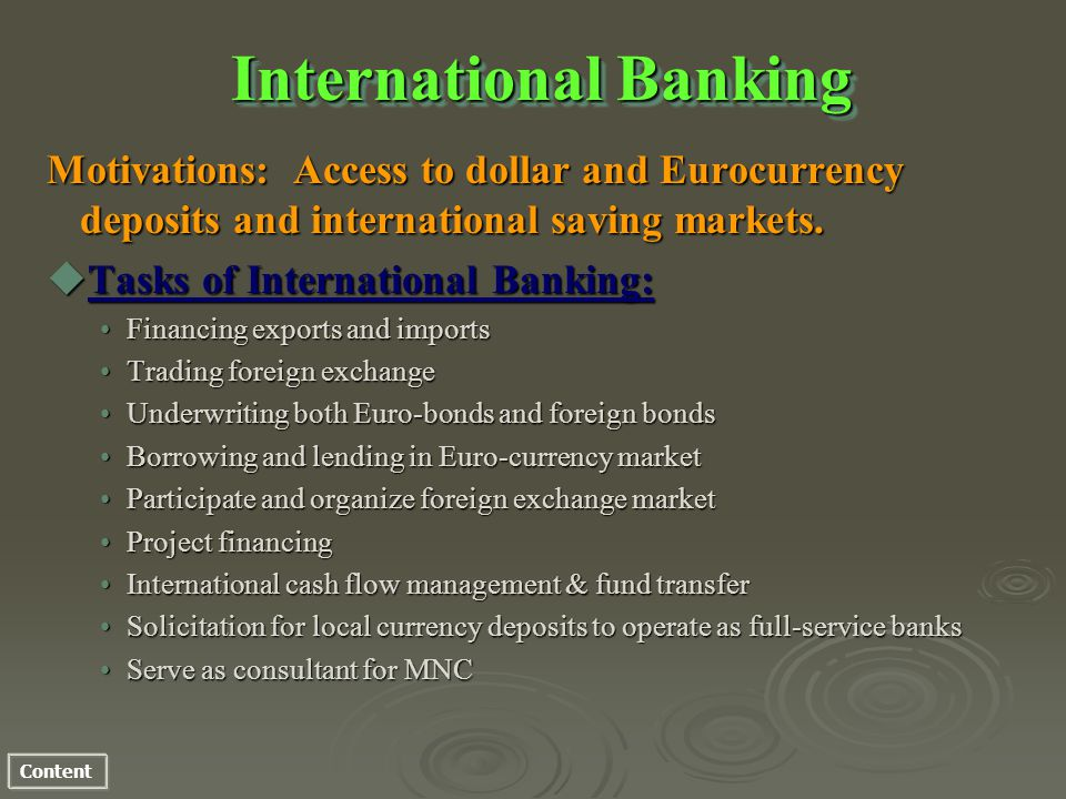 Content International Banking International Banking Motivations: Access to dollar and Eurocurrency deposits and international saving markets. uTasks o