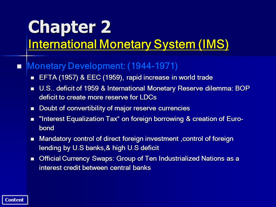 Content Chapter 2 International Monetary System (IMS) n n Monetary Development: (1944-1971) n EFTA (1957) & EEC (1959), rapid increase in world trade n U.S..