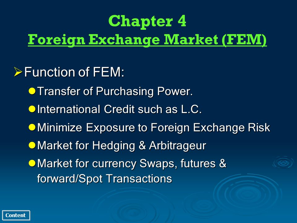 Content Chapter 4 Foreign Exchange Market (FEM) Function of FEM: Function of FEM: Transfer of Purchasing Power. Transfer of Purchasing Power. Internat