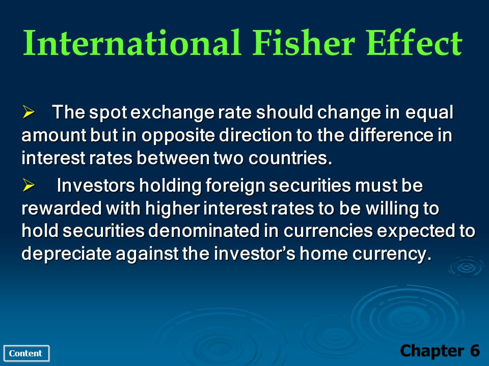 Content International Fisher Effect Chapter 6 The spot exchange rate should change in equal amount but in opposite direction to the difference in inte