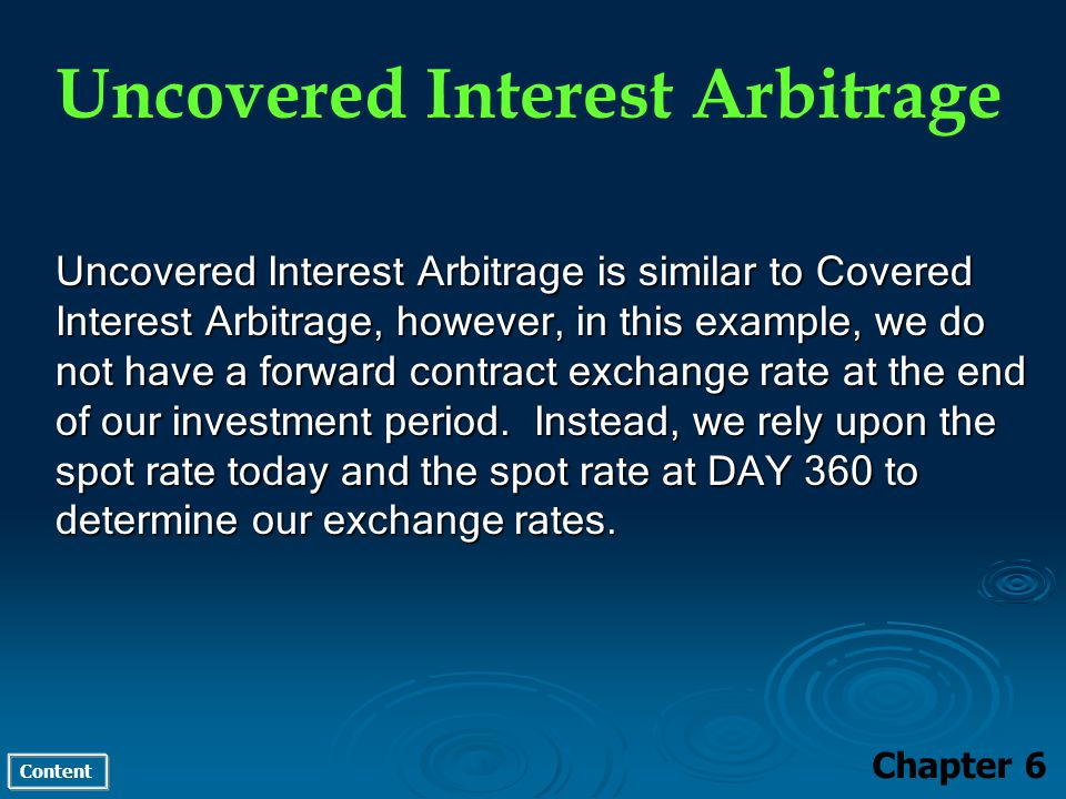 Content Uncovered Interest Arbitrage Chapter 6 Uncovered Interest Arbitrage is similar to Covered Interest Arbitrage, however, in this example, we do