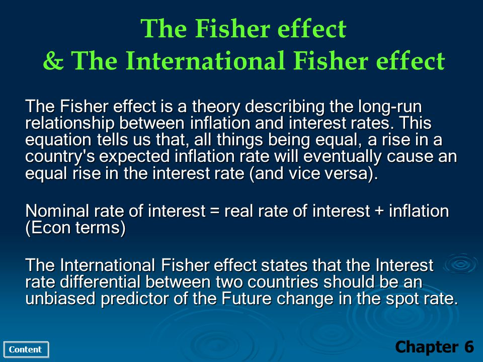 Content The Fisher effect & The International Fisher effect Chapter 6 The Fisher effect is a theory describing the long-run relationship between infla