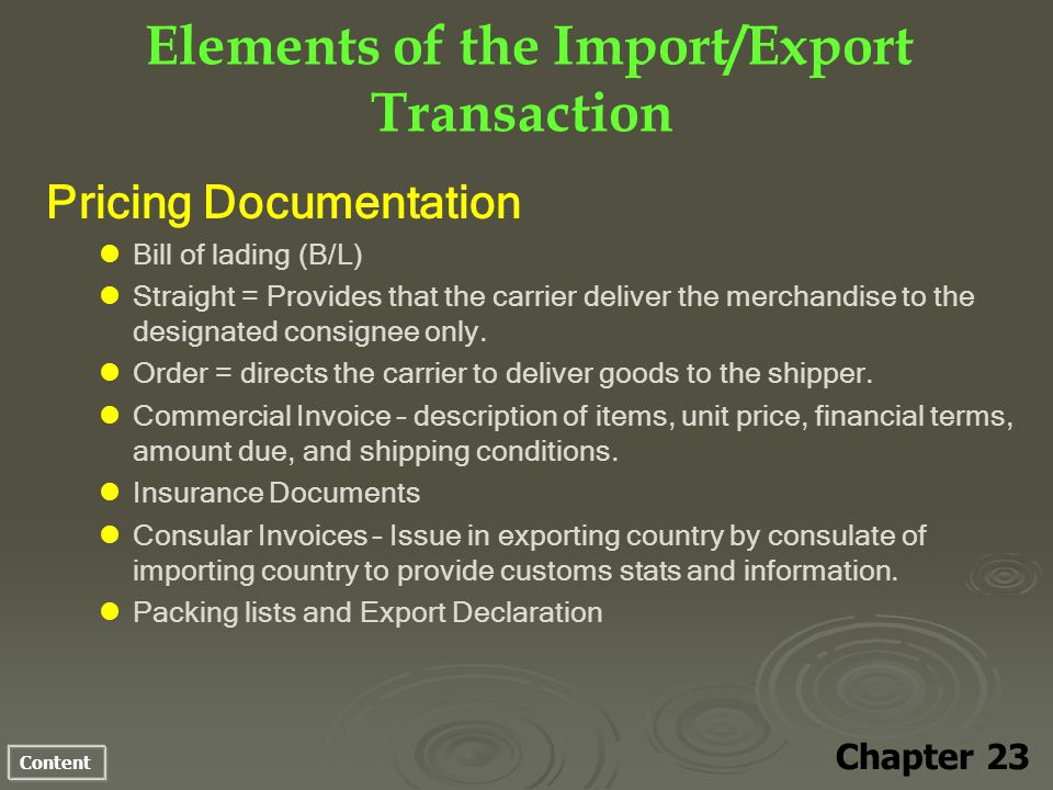 Content Elements of the Import/Export Transaction Chapter 23 Pricing Documentation Bill of lading (B/L) Straight = Provides that the carrier deliver t