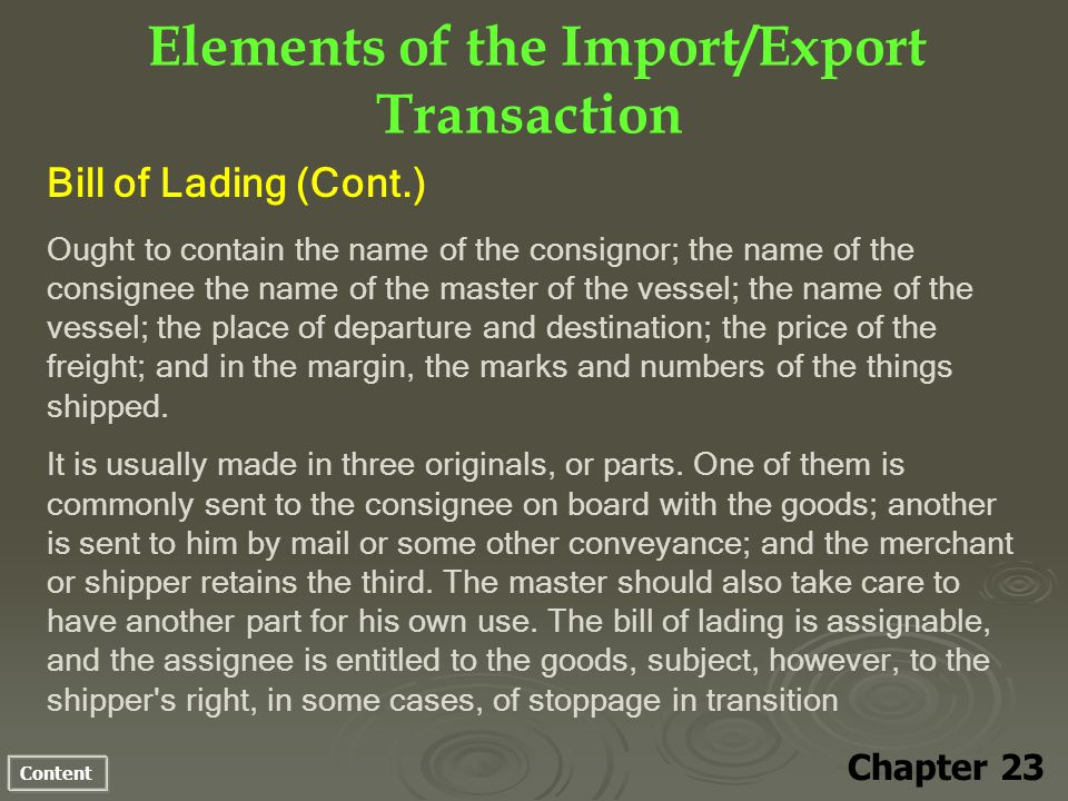 Content Elements of the Import/Export Transaction Chapter 23 Bill of Lading (Cont.) Ought to contain the name of the consignor; the name of the consig