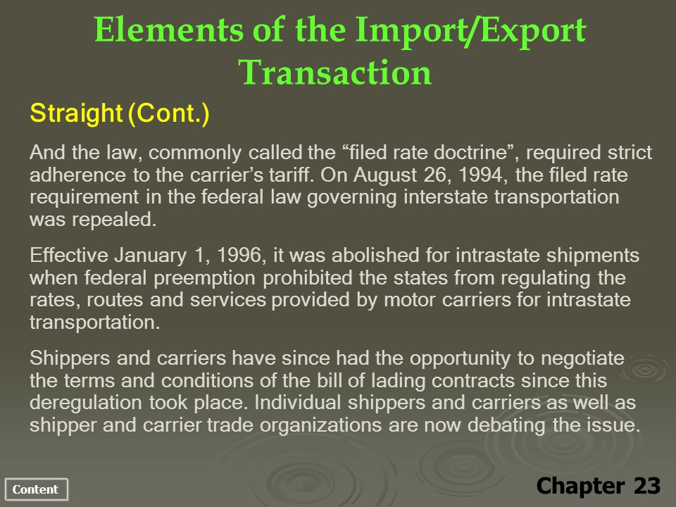 Content Elements of the Import/Export Transaction Chapter 23 Straight (Cont.) And the law, commonly called the filed rate doctrine, required strict adherence to the carriers tariff.