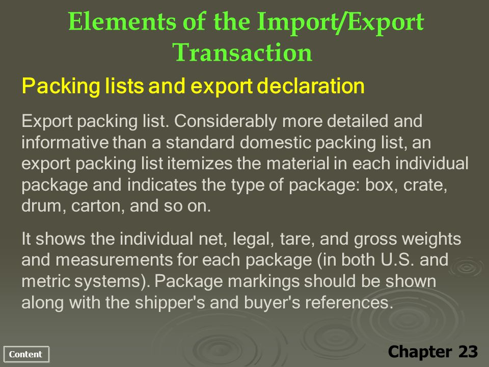 Content Elements of the Import/Export Transaction Chapter 23 Packing lists and export declaration Export packing list. Considerably more detailed and
