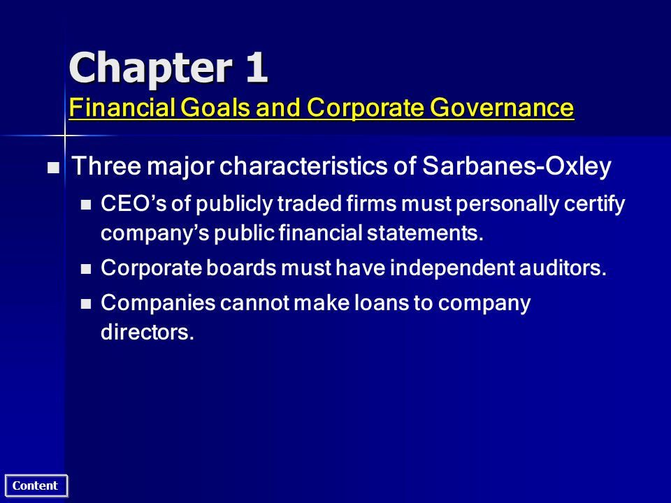 Content Chapter 1 Financial Goals and Corporate Governance n n Three major characteristics of Sarbanes-Oxley n n CEOs of publicly traded firms must pe