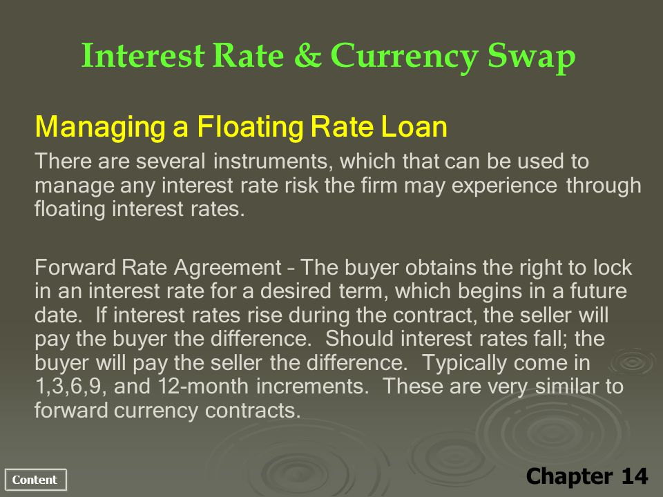 Content Interest Rate & Currency Swap Chapter 14 Managing a Floating Rate Loan There are several instruments, which that can be used to manage any int