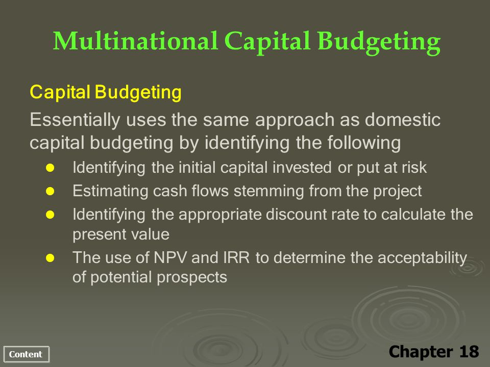 Content Multinational Capital Budgeting Chapter 18 Capital Budgeting Essentially uses the same approach as domestic capital budgeting by identifying t