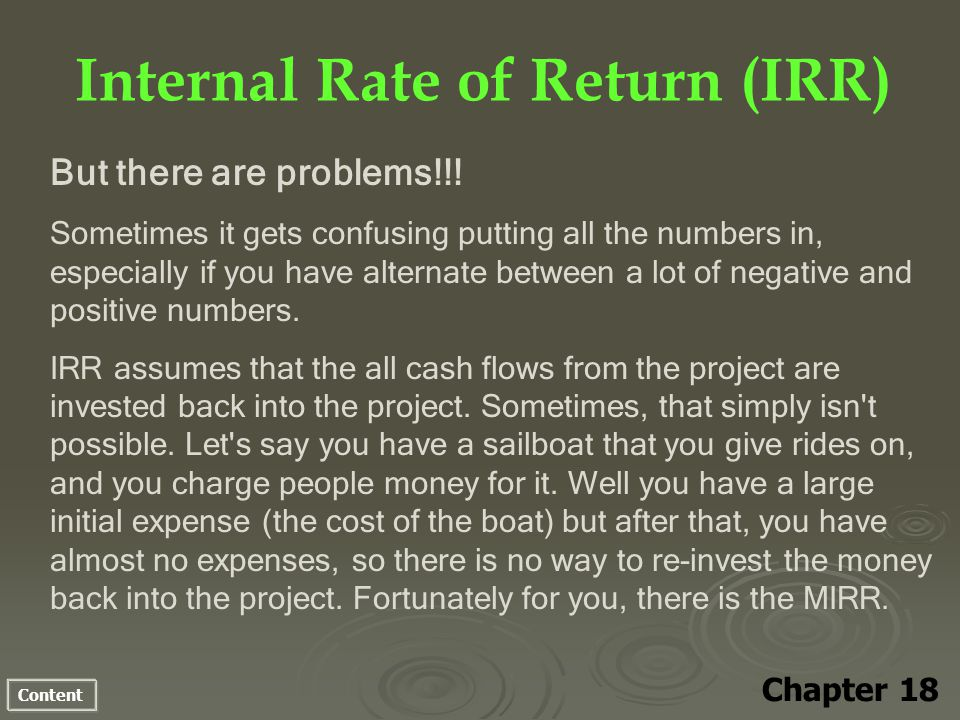 Content Internal Rate of Return (IRR) Chapter 18 But there are problems!!.