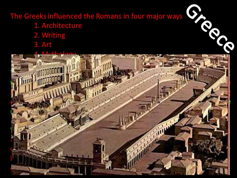 The Greeks influenced the Romans in four major ways 1.