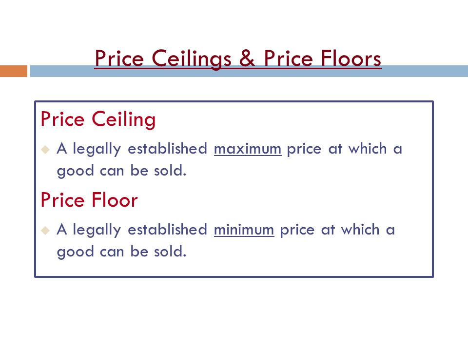 Price Ceilings & Price Floors Price Ceiling u A legally established maximum price at which a good can be sold.
