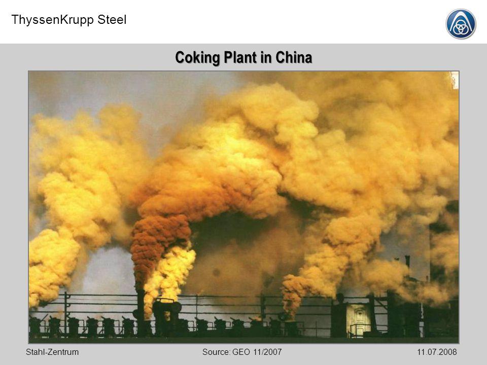 ThyssenKrupp Steel Stahl-Zentrum11.07.2008Source: GEO 11/2007 Coking Plant in China