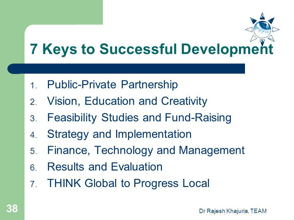 Dr Rajesh Khajuria, TEAM 38 7 Keys to Successful Development 1.