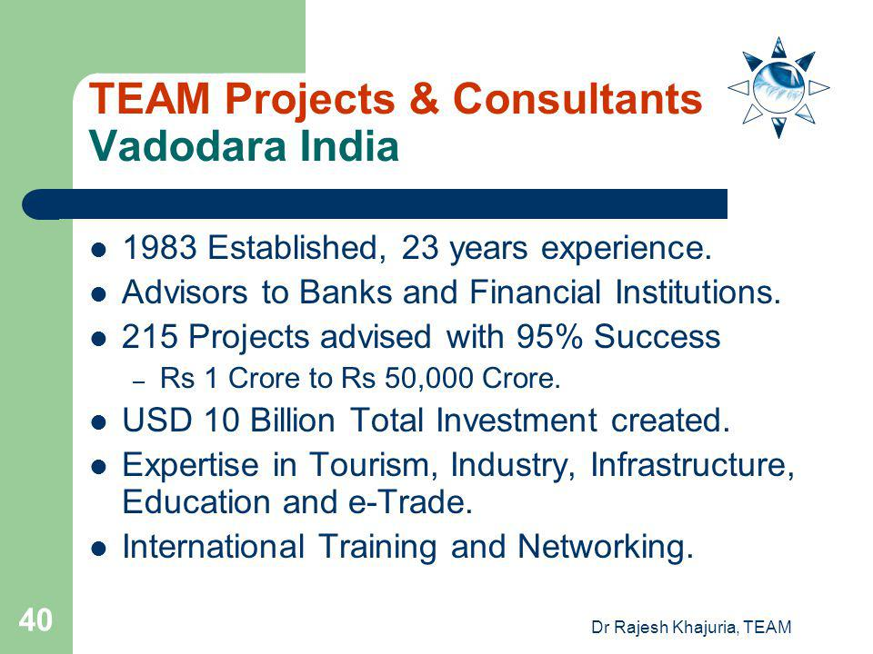 Dr Rajesh Khajuria, TEAM 40 TEAM Projects & Consultants Vadodara India 1983 Established, 23 years experience.