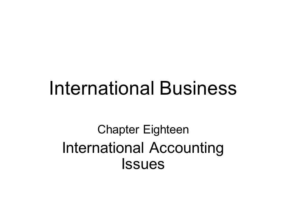 International Business Chapter Eighteen International Accounting Issues
