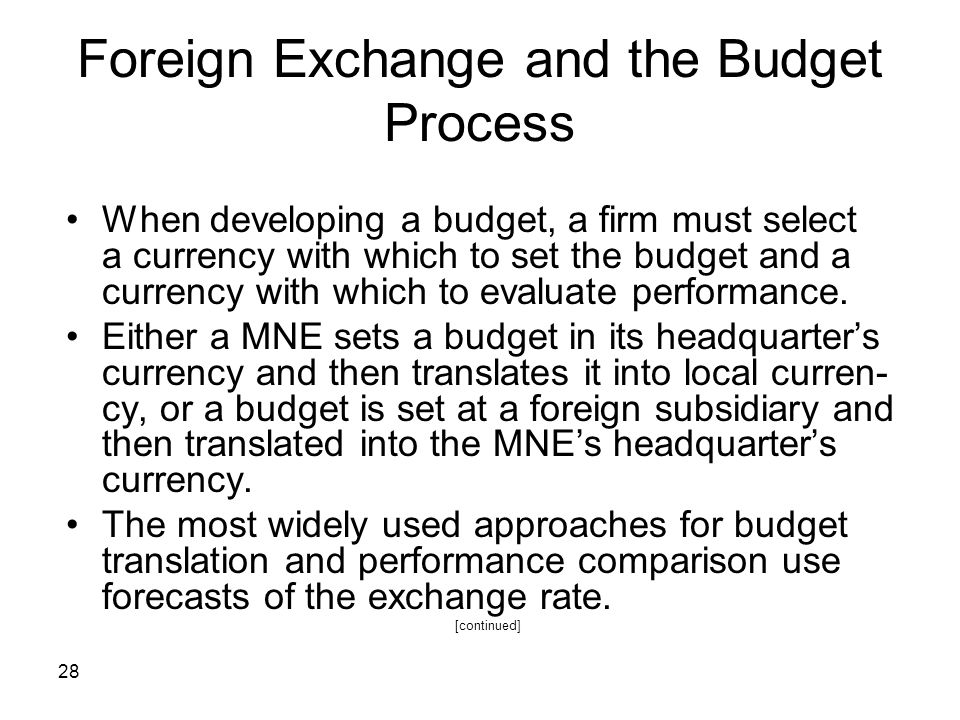 28 Foreign Exchange and the Budget Process When developing a budget, a firm must select a currency with which to set the budget and a currency with wh