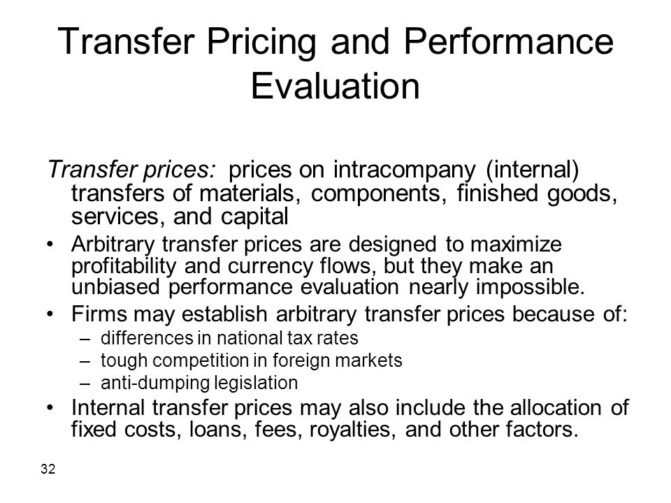 32 Transfer Pricing and Performance Evaluation Transfer prices: prices on intracompany (internal) transfers of materials, components, finished goods,