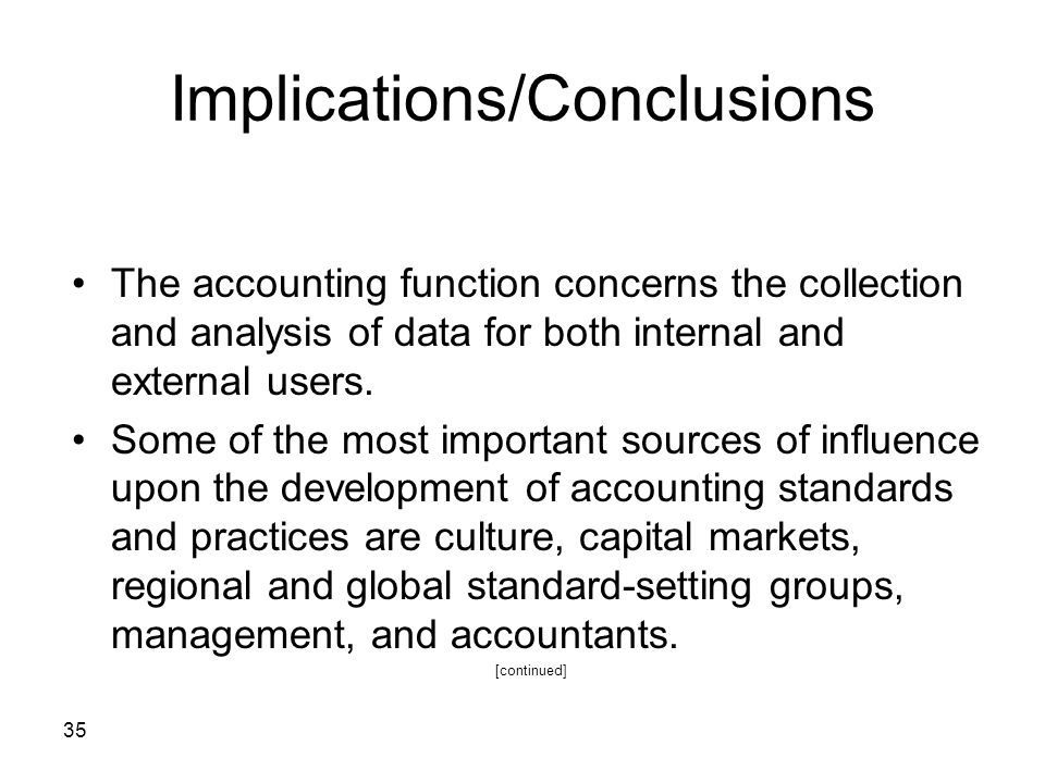 35 Implications/Conclusions The accounting function concerns the collection and analysis of data for both internal and external users. Some of the mos