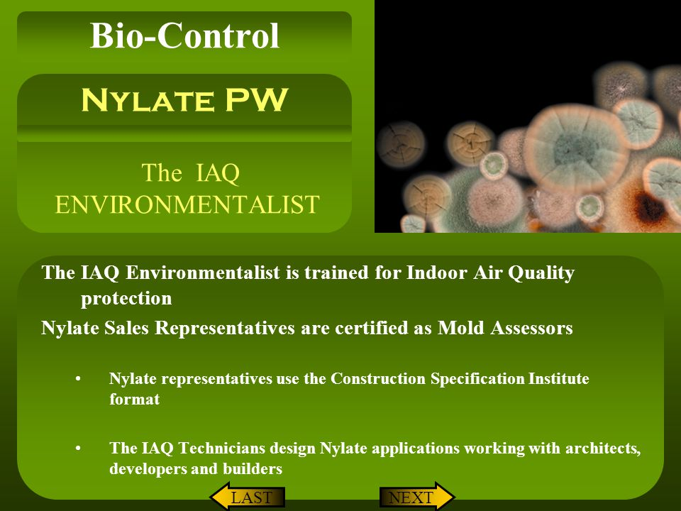 The IAQ ENVIRONMENTALIST The IAQ Environmentalist is trained for Indoor Air Quality protection Nylate Sales Representatives are certified as Mold Asse