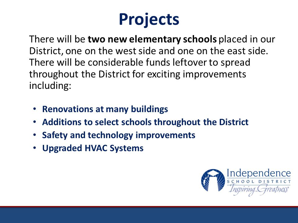 Projects There will be two new elementary schools placed in our District, one on the west side and one on the east side.