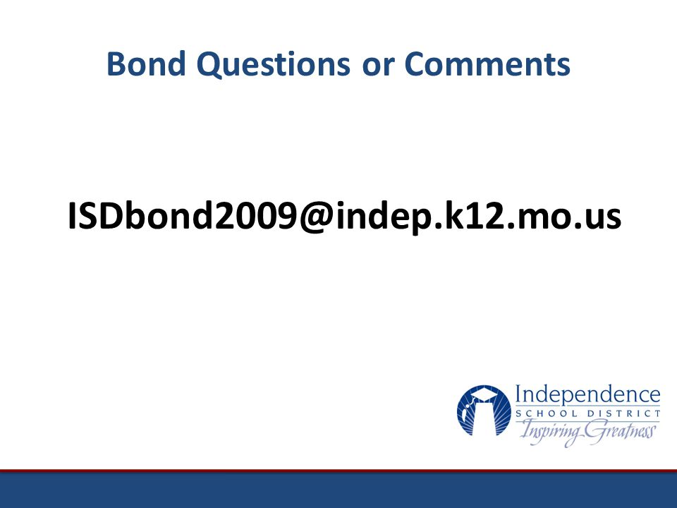Bond Questions or Comments ISDbond2009@indep.k12.mo.us