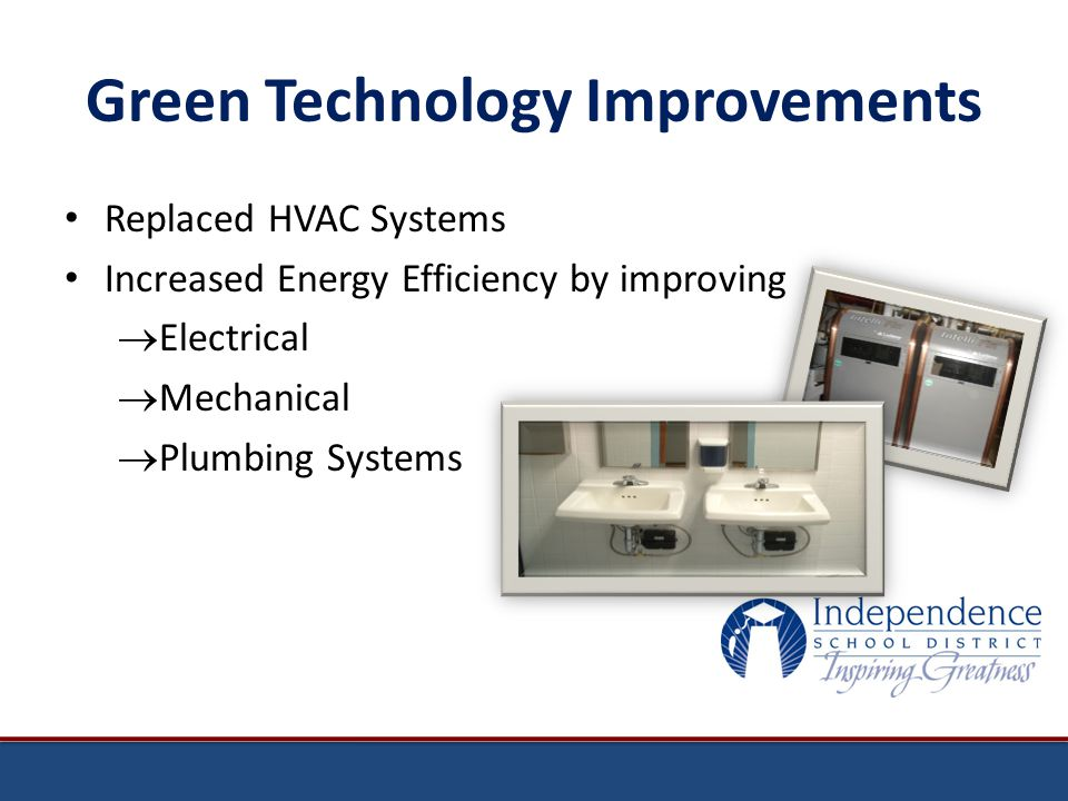 Green Technology Improvements Replaced HVAC Systems Increased Energy Efficiency by improving Electrical Mechanical Plumbing Systems