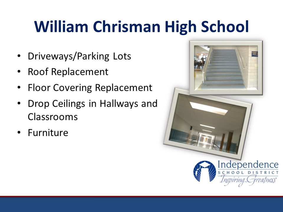 William Chrisman High School Driveways/Parking Lots Roof Replacement Floor Covering Replacement Drop Ceilings in Hallways and Classrooms Furniture