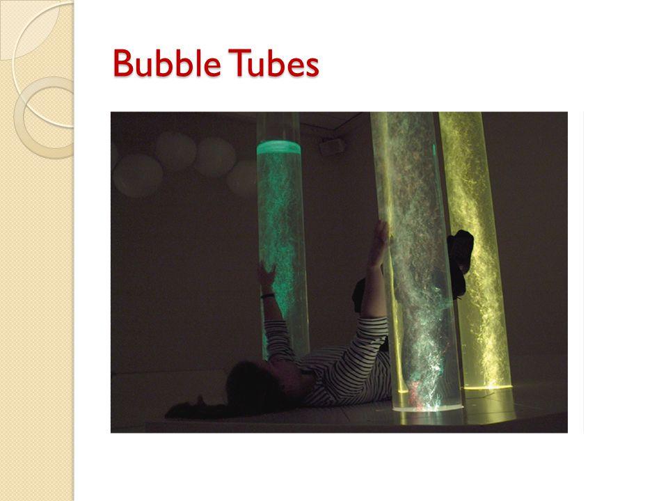 Bubble Tubes