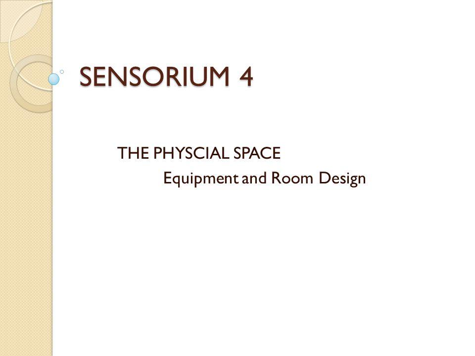 SENSORIUM 4 THE PHYSCIAL SPACE Equipment and Room Design