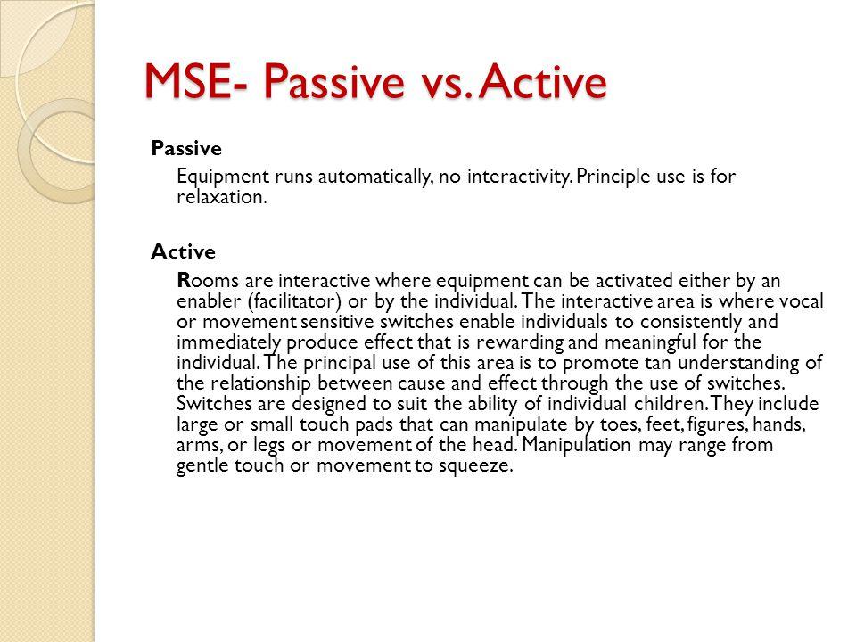 MSE- Passive vs. Active Passive Equipment runs automatically, no interactivity.