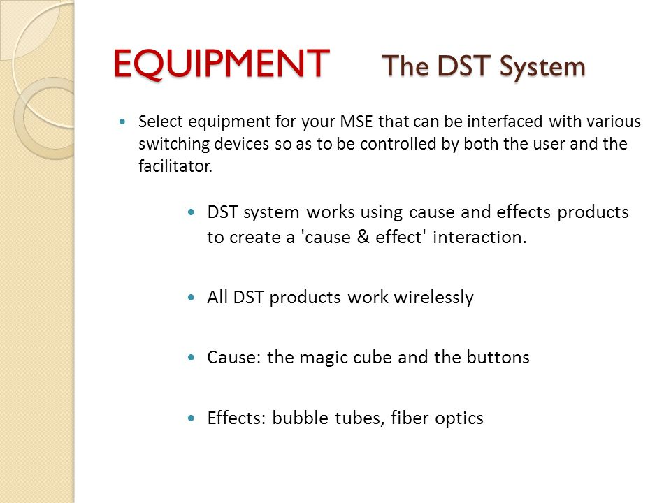 EQUIPMENT Select equipment for your MSE that can be interfaced with various switching devices so as to be controlled by both the user and the facilitator.