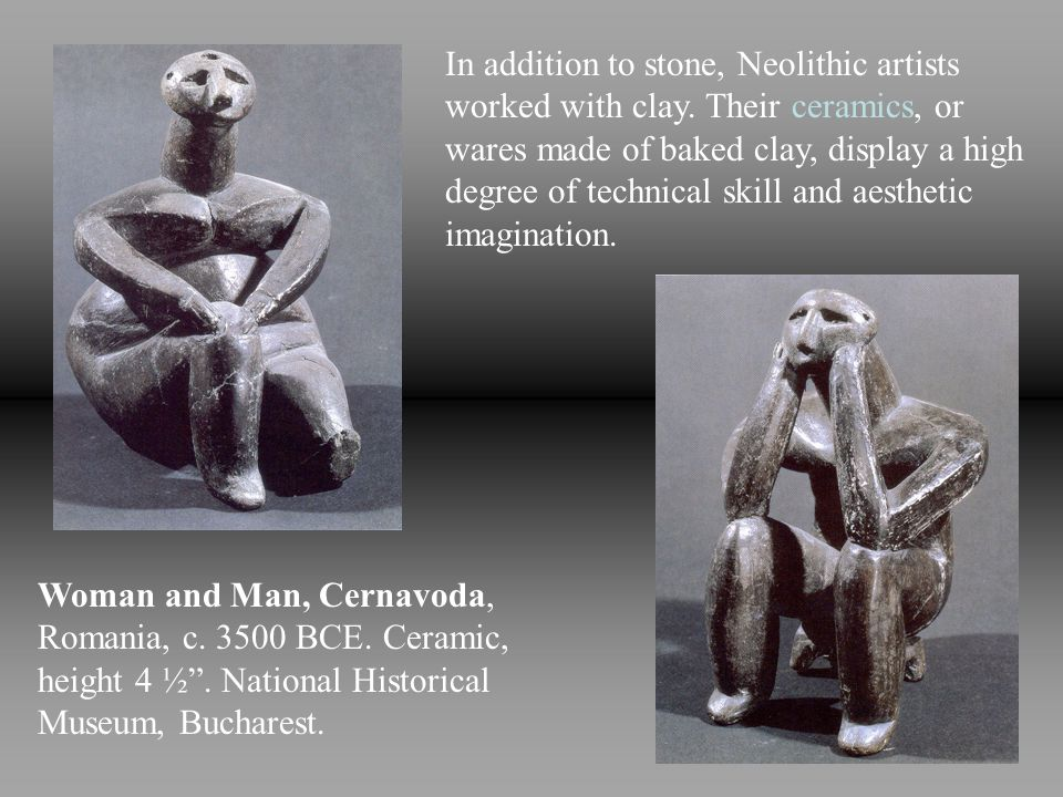 In addition to stone, Neolithic artists worked with clay.