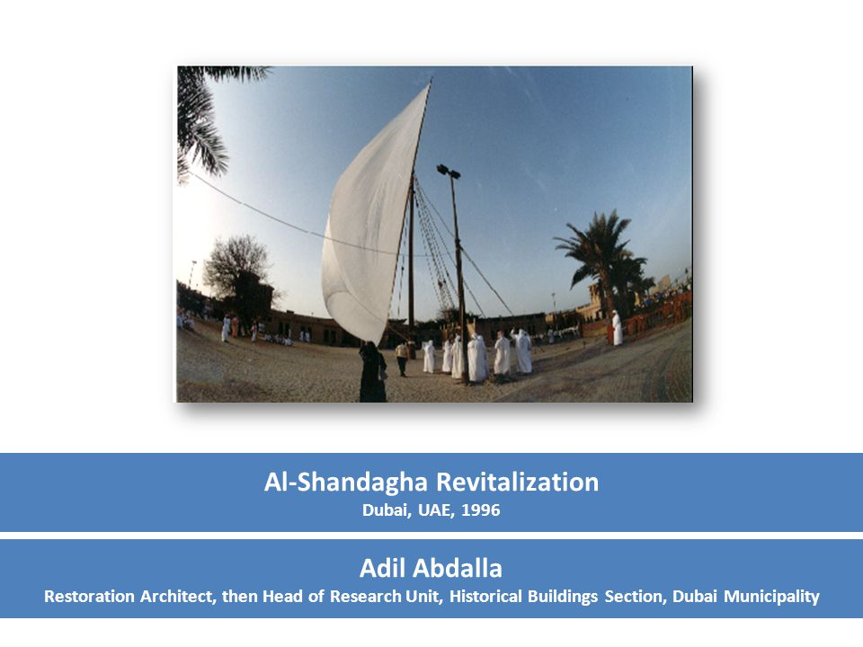 Al-Shandagha Revitalization Dubai, UAE, 1996 Adil Abdalla Restoration Architect, then Head of Research Unit, Historical Buildings Section, Dubai Municipality