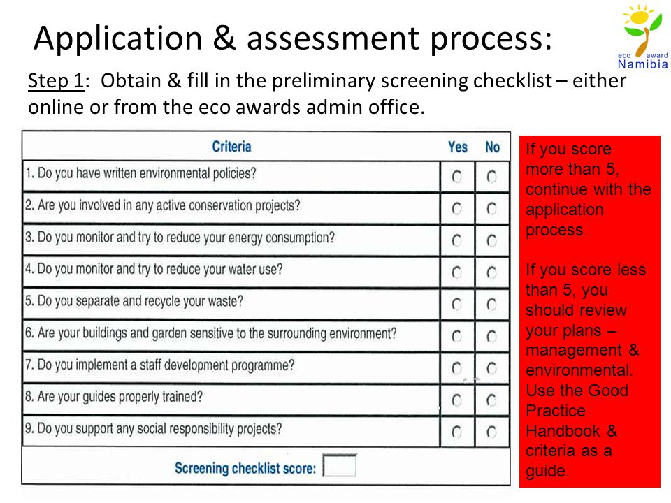 Application & assessment process: Step 1: Obtain & fill in the preliminary screening checklist – either online or from the eco awards admin office.