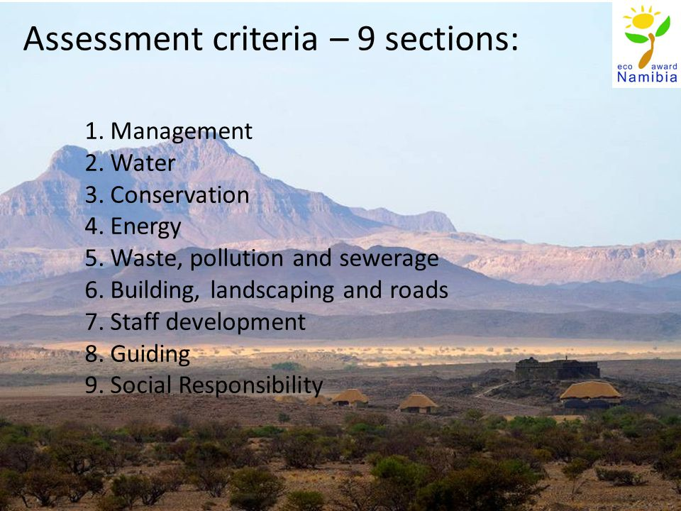Assessment criteria – 9 sections: 1.Management 2.Water 3.Conservation 4.Energy 5.Waste, pollution and sewerage 6.Building, landscaping and roads 7.Staff development 8.Guiding 9.Social Responsibility