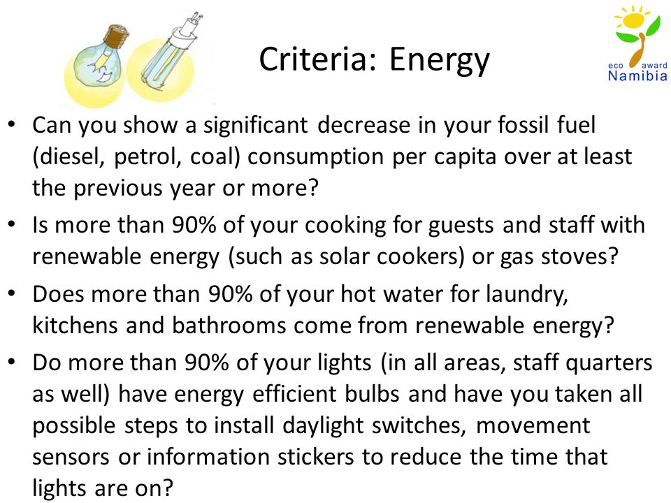 Criteria: Energy Can you show a significant decrease in your fossil fuel (diesel, petrol, coal) consumption per capita over at least the previous year or more.