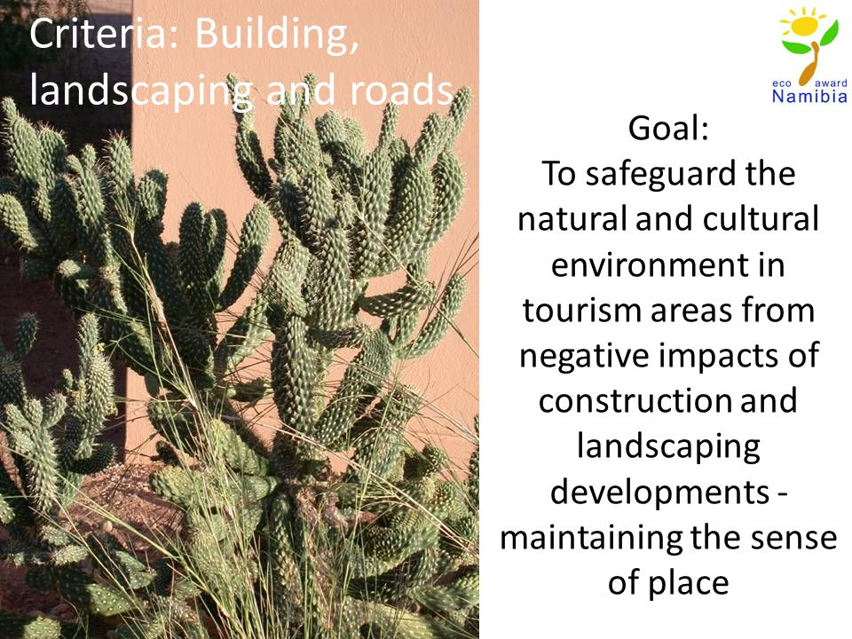 Criteria: Building, landscaping and roads Goal: To safeguard the natural and cultural environment in tourism areas from negative impacts of construction and landscaping developments - maintaining the sense of place