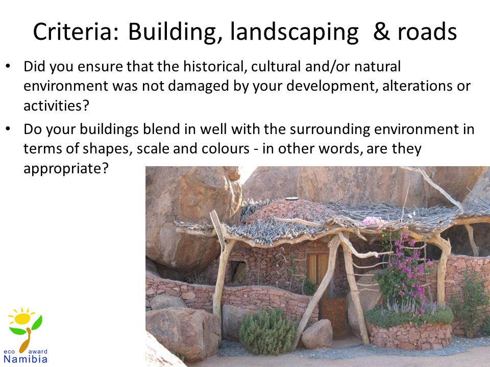 Criteria: Building, landscaping & roads Did you ensure that the historical, cultural and/or natural environment was not damaged by your development, alterations or activities.