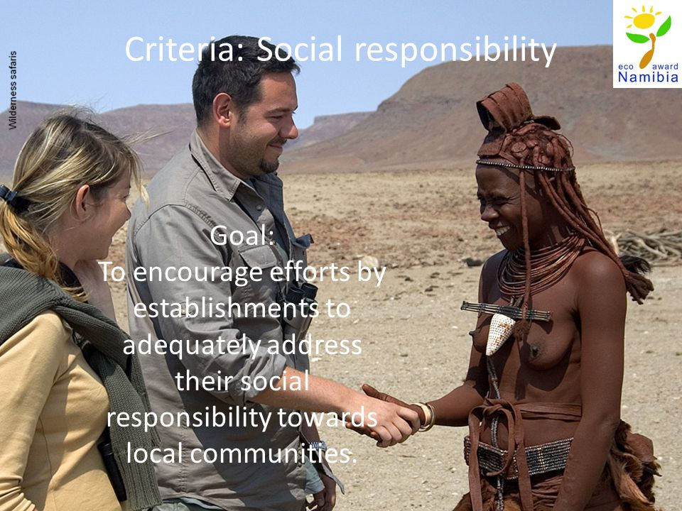 Criteria: Social responsibility Goal: To encourage efforts by establishments to adequately address their social responsibility towards local communities.