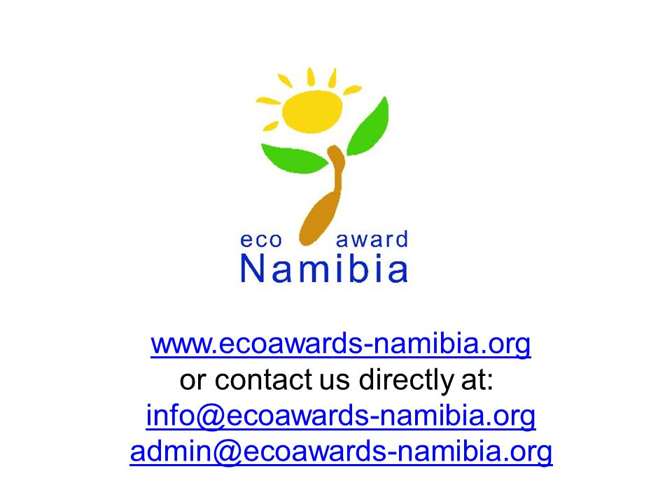 www.ecoawards-namibia.org or contact us directly at: info@ecoawards-namibia.org admin@ecoawards-namibia.org