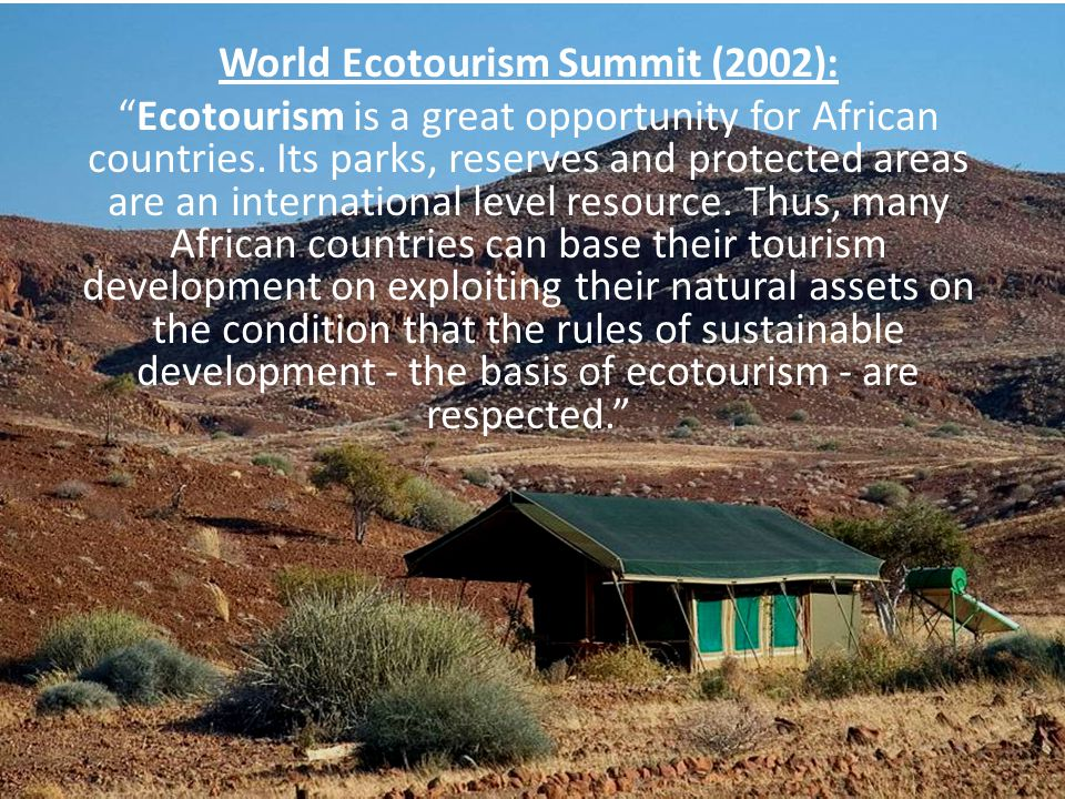 World Ecotourism Summit (2002): Ecotourism is a great opportunity for African countries.