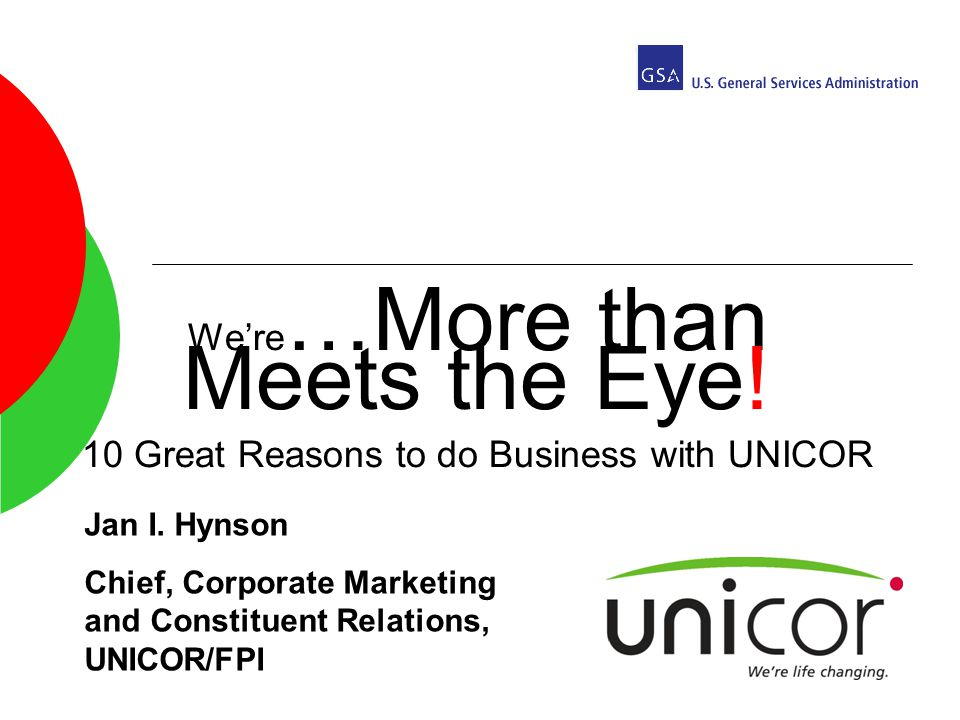 Were …More than Meets the Eye. 10 Great Reasons to do Business with UNICOR Jan I.