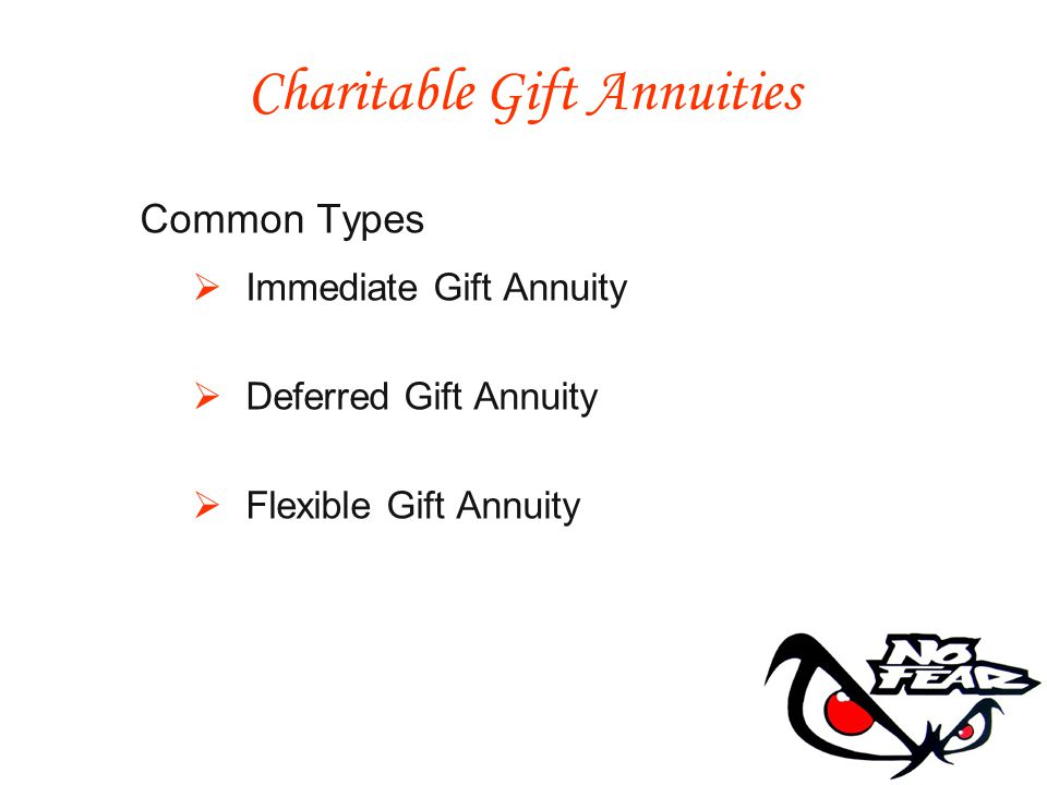 Common Types Immediate Gift Annuity Deferred Gift Annuity Flexible Gift Annuity Charitable Gift Annuities