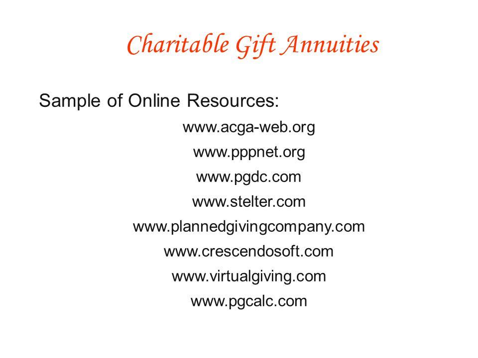 Sample of Online Resources: www.acga-web.org www.pppnet.org www.pgdc.com www.stelter.com www.plannedgivingcompany.com www.crescendosoft.com www.virtualgiving.com www.pgcalc.com Charitable Gift Annuities