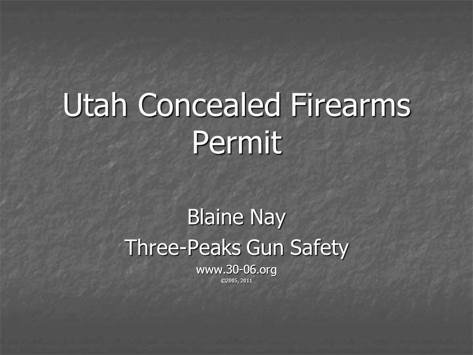 Utah Concealed Firearms Permit Blaine Nay Three-Peaks Gun Safety www.30-06.org ©2005, 2011