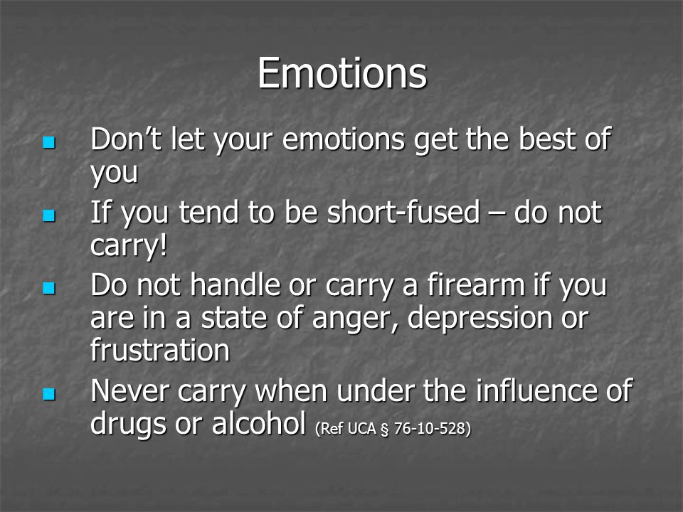 Emotions Dont let your emotions get the best of you Dont let your emotions get the best of you If you tend to be short-fused – do not carry.