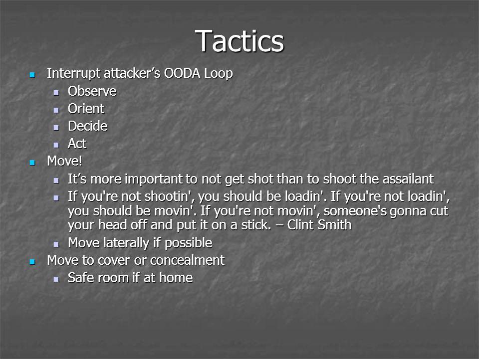 Tactics Interrupt attackers OODA Loop Interrupt attackers OODA Loop Observe Observe Orient Orient Decide Decide Act Act Move! Move! Its more important